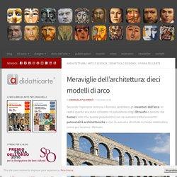 Meraviglie dell'architettura: dieci modelli di arco - Didatticarte