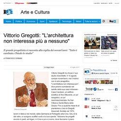 """Vittorio Gregotti: """"L'architettura non interessa più a nessuno"""""""