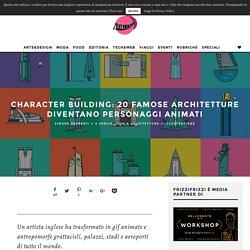 Character Building: 20 famose architetture diventano personaggi animati - Frizzifrizzi