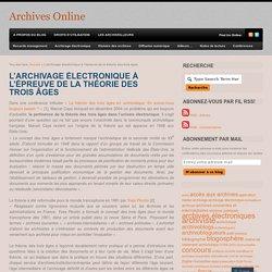 L'archivage électronique à l'épreuve de la théorie des trois âges