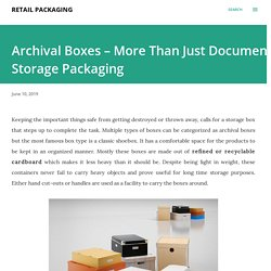 Archival Boxes – More Than Just Document Storage Packaging