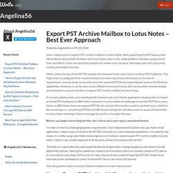 Export PST Archive Mailbox to Lotus Notes – Best Ever Approach by Angelina56