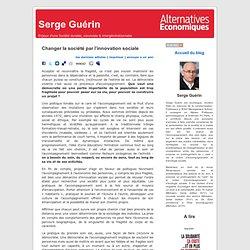 Serge Guérin » Blog Archive » Changer la société par l'innovation sociale