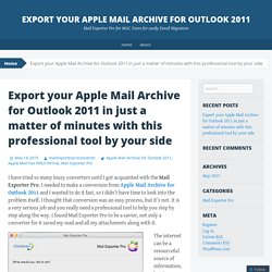 Export your Apple Mail Archive for Outlook 2011 in just a matter of minutes with this professional tool by your side