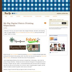 All Fabric, All the Time » Blog Archive » My Big Digital Fabric Printing Experiment