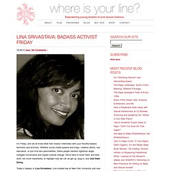 where is your line? » Blog Archive » Lina Srivastava: Badass Activist Friday