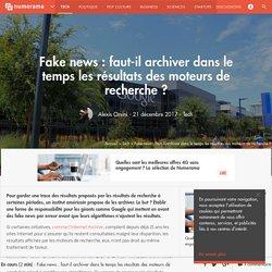 Fake news : faut-il archiver dans le temps les résultats des moteurs de recherche ?