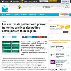 Les centres de gestion vont pouvoir traiter les archives des petites communes en toute légalité - Club RH