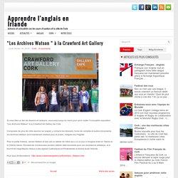 """""""Les Archives Watson """" à la Crawford Art Gallery ~ Apprendre l'anglais en Irlande"""