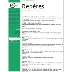 Repères - Archives : Fascicule N°14, 1996 (nouvelle série) La grammaire à l'école. Pourquoi en faire ? Pour quoi en faire ?