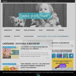 Archives des Histoires à raconter - Papa positive !