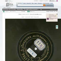 [Archives de la Parole]. , Dubinuška ; Ty vzojdi solnce krasnoe / G.S. Pirogov, chant ; c horom imp[eratorskoj] Mosk[ovskoj] opery, choeur