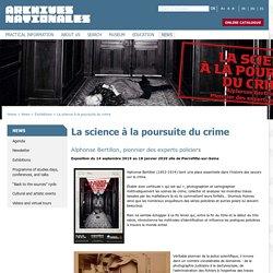 La science à la poursuite du crime Archives nationales