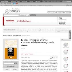 Archives «secrètes» , secrets d'archives ? - Le voile levé sur les archives «secrètes» de la franc-maçonnerie - CNRS Éditions