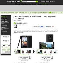 Archos 45 Helium 4G et 50 Helium 4G : deux Android 4G et abordables