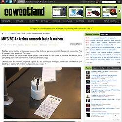 MWC 2014 : Archos connecte toute la maison - Salons