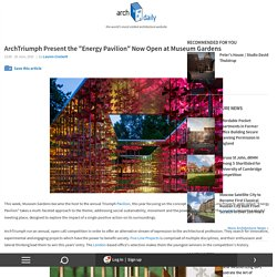 "ArchTriumph Present the ""Energy Pavilion"" Now Open at Museum Gardens"