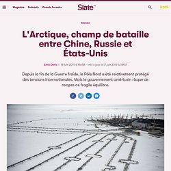 L'Arctique, champ de bataille entre Chine, Russie et États-Unis