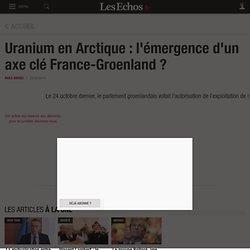 Uranium en Arctique : l'émergence d'un axe clé France-Groenland ?, Le Cercle