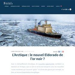 L'Arctique : le nouvel Eldorado de l'or noir ?