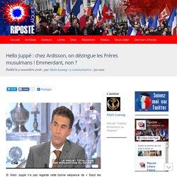 Hello Juppé : chez Ardisson, on dézingue les Frères musulmans ! Emmerdant, non ?