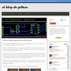 Arduino Shield programador de ATTiny 45/85 » Blog Archive » el blog de giltesa