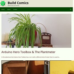 Arduino Hero Toolbox & The Plantmeter – Build Comics
