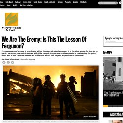 We Are The Enemy: Is This The Lesson Of Ferguson?