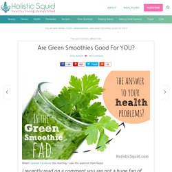 Are Green Smoothies Good For YOU?