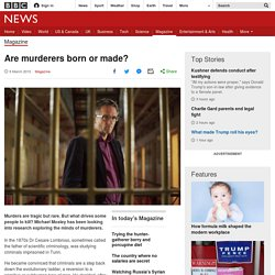 Are murderers born or made?
