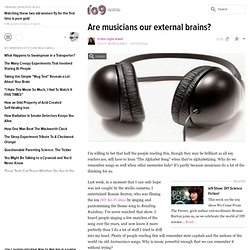 Are musicians our external brains?