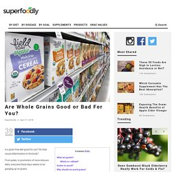 Are Whole Grains Good or Bad For You?