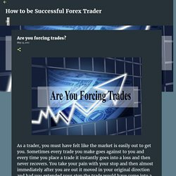 Are you forcing trades?