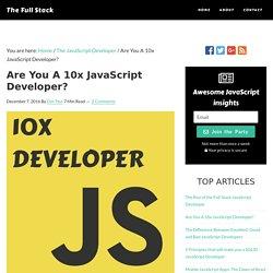 Are You A 10x JavaScript Developer?