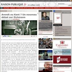Arendt ou Kant ? Un nouveau débat sur Eichmann