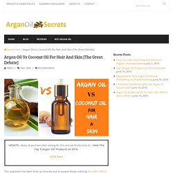 Argan Oil Vs Coconut Oil For Hair And Skin [The Great Debate]