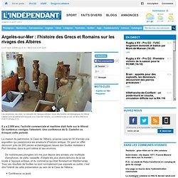 Argelès-sur-Mer : l'histoire des Grecs et Romains sur les rivages des Albères