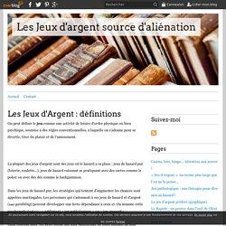 Les Jeux d'Argent : définitions - Les Jeux d'argent source d'aliénation
