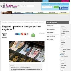 Argent : peut-on tout payer en espèces ?