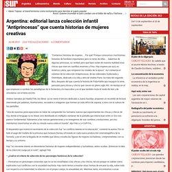 """Argentina: editorial lanza colección infantil """"Antiprincesas"""" que cuenta historias de mujeres creativas –"""