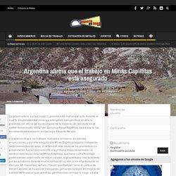 Argentina afirma que el trabajo en Minas Capillitas está asegurado