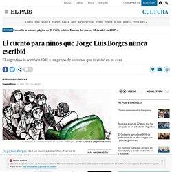 Argentina: El cuento para niños que Jorge Luis Borges nunca escribió