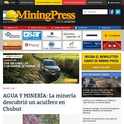AGUA Y MINERÍA: La minería descubrió un acuífero en Chubut