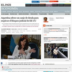 Argentina ofrece un canje de deuda para esquivar el bloqueo judicial de EE UU