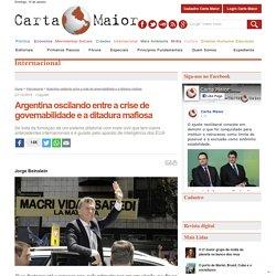 Argentina oscilando entre a crise de governabilidade e a ditadura mafiosa