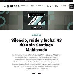 Silencio, ruido y lucha: 43 días sin Santiago Maldonado