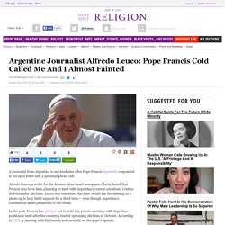 Argentine Journalist Alfredo Leuco: Pope Francis Cold Called Me And I Almost Fainted