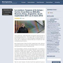 La couleur, l'espace et le temps : Carlos Cruz-Diez au MALBA, Buenos Aires, Argentine, du 21 septembre 2011 au 5 mars 2012