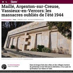 Maillé, Argenton-sur-Creuse, Vassieux-en-Vercors: les massacres oubliés de l'été 1944