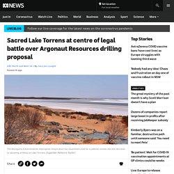 Sacred Lake Torrens at centre of legal battle over Argonaut Resources drilling proposal